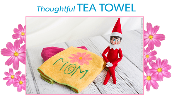 The Elf on the Shelf's Mother's Day DIY Thoughtful Tea Towel